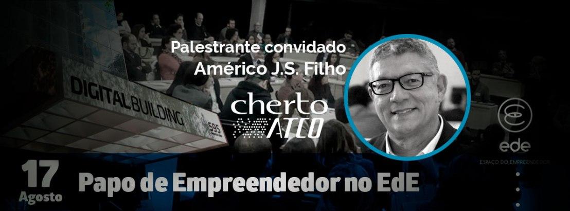 EdE fará Papo de Empreendedor com Américo J. S. Filho da Cherto Consultoria nesta quinta17/08